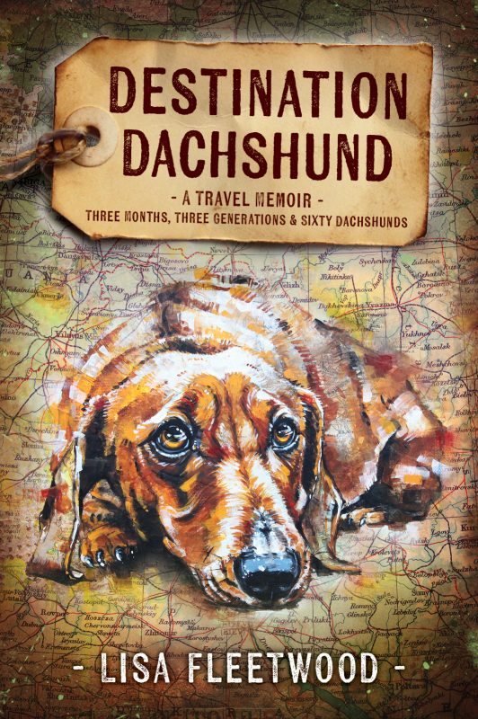 Destination Dachshund: Three Months, Three Generations & Sixty Dachshunds – PRINT & eBOOK